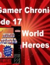 The Gamer Chronicles Ep:17 World Heroes Review!