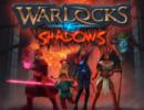 Warlocks vs Shadows – Preview