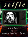 Selfie: Sisters of the Amniotic Lens – Review