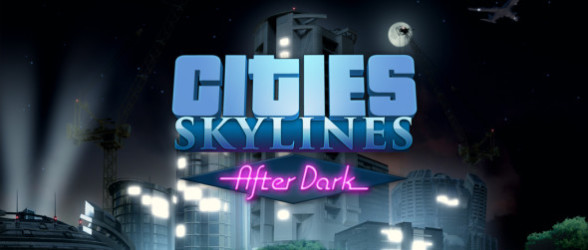 Cities: Skylines – After Dark all lit up in new trailer