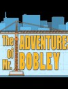The Adventures of Mr. Bobley – Review