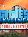 Cities Skylines – Natural Disasters DLC Release Date