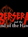 Berserk and the Band of the Hawk – New Game Mode and Trailers