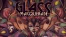 Glass Masquerade – Review
