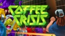 Coffee Crisis – Review