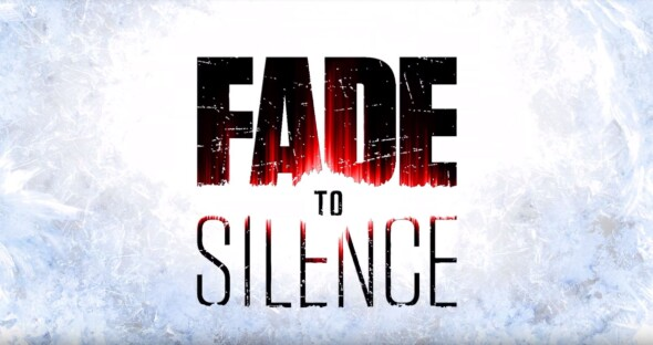 Fade to Silence | New trailer released