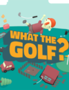 WHAT THE GOLF? – Review