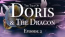 The Tale of Doris and the Dragon Episode 2 – Review