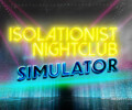 Isolationist Nightclub Simulator – Review