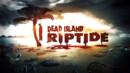 Dead Island: Riptide – Review