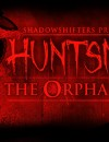 Huntsman: The Orphanage – Preview