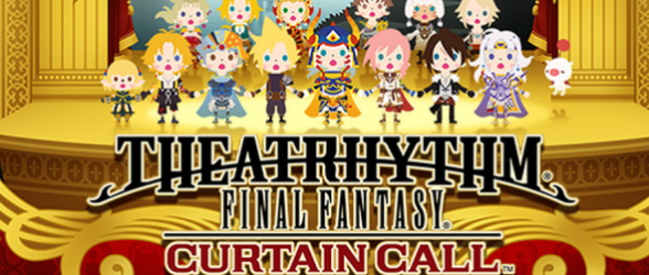 Theatrhythm Final Fantasy Curtain Call Announced