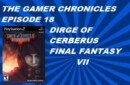 The Gamer Chronicles Ep:18 Dirge of Cerberus Final Fantasy VII!