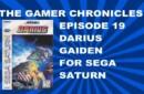 The Gamer Chronicles Ep:19 Darius Gaiden on Sega Saturn!
