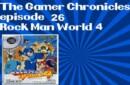 The Gamer Chronicles Ep:26 Rock Man World 4!