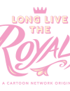 Long Live The Royals premiering on Cartoon Network