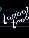 Tadpole Treble – Review