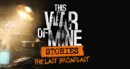 This War of Mine Stories: The Last Broadcast DLC – Review