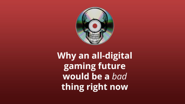 Why an all-digital gaming future would be a bad thing right now
