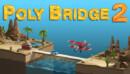 Poly Bridge 2 – Review