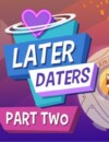 Later Daters Part 2 – Out Now!